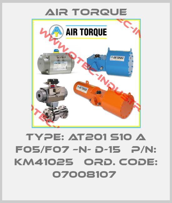 Type: AT201 S10 A F05/F07 –N- D-15   P/N: KM41025   Ord. Code: 07008107 -big
